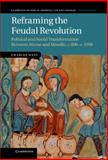 Reframing the Feudal Revolution : Political and Social Transformation Between Marne and Moselle, C. 800-C. 1100, West, Charles, 1107028868