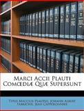 Marci Accii Plauti Comdiæ Quæ Supersunt, Titus Maccius Plautus and Johann Albert Fabricius, 1149228865