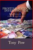 Profitable Stock Investing for Beginners and Couch Potatoes, Tony Pow, 1495428869