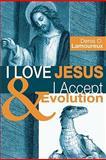 I Love Jesus and I Accept Evolution