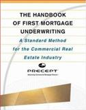 The Handbook of First Mortgage Underwriting : A Standardized Method for the Commercial Real Estate Industry, Heil, Joseph B. and Precept Corporation Staff, 0071388877
