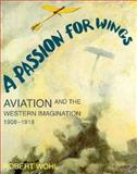 A Passion for Wings, Robert Wohl, 0300068875