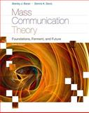 Mass Communication Theory : Foundations, Ferment, and Future, Baran, Stanley J. and Davis, Dennis K., 0495898872