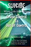 Suicide - When Life Goes from Cruise Control to Out of Control, Jim Garnett, 1494498871