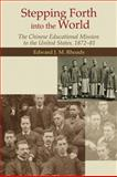 Stepping Forth into the World : The Chinese Educational Mission to the United States, 1872-81, , 9888028871