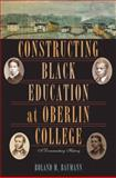 Constructing Black Education at Oberlin College 9780821418871