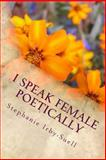 I Speak Female Poetically, Stephanie Irby-Suell, 1475298870