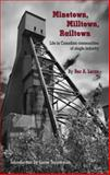 Minetown, Milltown, Railtown : Life in Canadian Communities of Single Industry, Lucas, Rex A. and Tepperman, Lorne, 0195428870