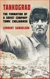 Tankograd : The Formation of a Soviet Company Town - Cheliabinsk, 1917-2000, Samuelson, Lennart, 0230208878
