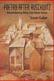 Poetry after Auschwitz : Remembering What One Never Knew, Gubar, Susan, 025321887X