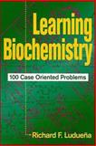 Learning Biochemistry : 100 Case Oriented Problems, Luduena, Richard F., 0471018872