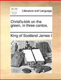 Christ's-Kirk on the Green, in Three Cantos, King Of Scotland James I, 1140708872