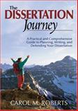 The Dissertation Journey : A Practical and Comprehensive Guide to Planning, Writing, and Defending Your Dissertation, Roberts, Carol M., 0761938877
