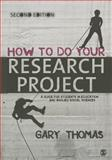 How to Do Your Research Project : A Guide for Students in Education and Applied Social Sciences, Thomas, Gary, 1446258874