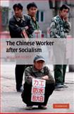 The Chinese Worker after Socialism, Hurst, William, 0521898870
