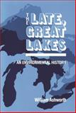 The Late Great Lakes : An Environmental History, Ashworth, William, 0814318878