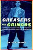 Greasers and Gringos : Latinos, Law, and the American Imagination, Bender, Steven W., 081479887X
