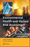 Environmental Health and Hazard Risk Assessment, Louis Theodore and R. Ryan Dupont, 1439868875
