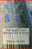 The Bible , the Quran and Science, Maurice Bucaille, 1502508877