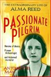 Passionate Pilgrim : The Extraordinary Life of Alma Reed, May, Antoinette, 1569248877