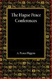 The Hague Peace Conferences : And Other International Conferences Concerning the Laws and Usages of War, Higgins, A. Pearce, 1107418879