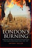 London's Burning : Pulp Fiction, the Politics of Terrorism and the Destruction of the Capital in British Popular Culture, 1840 - 2005, Taylor, Antony, 144111887X