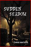 Sudden Shadow, Chris Waters, 1479768871