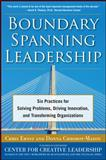 Boundary Spanning Leadership : Six Practices for Solving Problems, Driving Innovation, and Transforming Organizations, Ernst, Chris and Chrobot-Mason, Donna, 0071638873