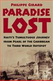 Paradise Lost : Haiti's Turmultuous Journey from Pearl of the Caribbean to Third World Hotspot, Girard, Philippe and Girard, Philippe R., 140396887X