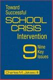Toward Successful School Crisis Intervention : 9 Key Issues, Jaksec, Charles M. and Jaksec, Charles M., III, 1412948878