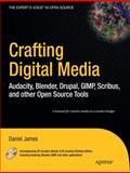 Crafting Digital Media : Audacity, Blender, Drupal, GIMP, Scribus, and Other Open Source Tools, James, Daniel, 1430218878