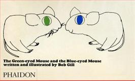 The Green-Eyed Mouse and the Blue-Eyed Mouse, Bob Gill, 0714848875