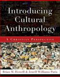 Introducing Cultural Anthropology : A Christian Perspective, Paris, Jenell Williams and Howell, Brian M., 0801038871