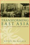 Transforming East Asia : The Evolution of Regional Economic Integration, Munakata, Naoko, 0815758871