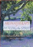 Aromatherapy for Healing the Spirit, Gabriel Mojay, 0892818875