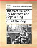 Trifles of Helicon by Charlotte and Sophia King, Charlotte King, 1140828878