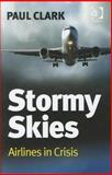 Stormy Skies : Airlines in Crisis, Clark, Paul, 0754678873