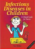 Infectious Diseases in Children : A Clinical Guide for Nurses, Walker, Tara, 0957798873