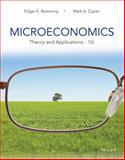 Microeconomics : Theory and Applications, Browning, Edgar K. and Zupan, Mark A., 1118758870