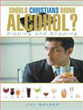 Should Christians Drink Alcohol?, Jill Walker, 1462738877