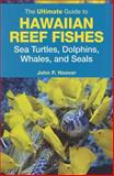 The Ultimate Guide to Hawaiian Reef Fishes Sea Turtles, Dolphins, Whales, and Seals, Hoover, John P., 1566478871