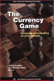 The Currency Game : Exchange Rate Politics in Latin America, , 1886938873