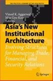 Asia's New Institutional Architecture : Evolving Structures for Managing Trade and Security Relations, , 3540748873