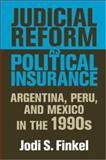 Judicial Reform as Political Insurance : Argentina, Peru, and Mexico in The 1990s, Finkel, Jodi S., 0268028877