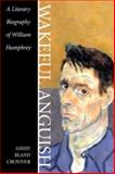 Wakeful Anguish : A Literary Biography of William Humphrey, Crowder, A. B., 0807128872