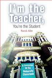 I'm the Teacher, You're the Student : A Semester in the University Classroom, Allitt, Patrick, 0812218876