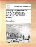 Hiero, or the Condition of a Tyrant Translatedfrom Xenophon First Printedmdccxiii The, Xenophon, 1170128874