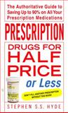 Prescription Drugs for Half Price or Less, Stephen S. S. Hyde, 0553588885