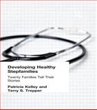 Developing Healthy Stepfamilies : Twenty Families Tell Their Stories, Kelley, Patricia and Trepper, Terry S., 1560248882