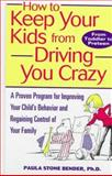 How to Keep Your Kids from Driving You Crazy : A Proven Program for Improving Your Child's Behavior and Regaining Control of Your Family, Bender, Paula Stone, 0471168882